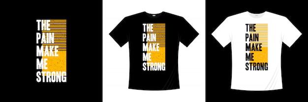 Ból sprawia, że jestem silnym typem projektu koszulki
