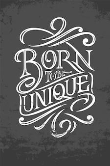 Born to be unique typografia na ciemnoszarym tle grunge. ilustracja do plakatów, kart okolicznościowych, banerów i odzieży. oryginalna typografia. ilustracja.