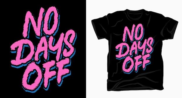 Brak dni wolnych od ręcznie rysowanej typografii pędzla do projektowania koszulek
