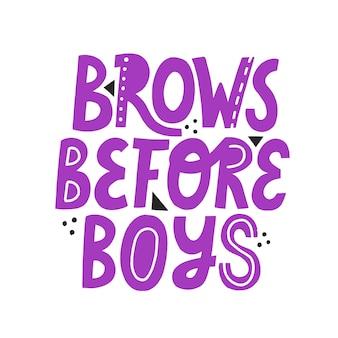 Brwi przed chłopcami ręcznie rysowane napis wektor. fioletowy cytat na białym tle projekt paska brwi.