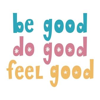 Być dobry czy dobrze czuć się dobrze ręcznie rysowane wektor napis motywacyjny inspirujący cytat
