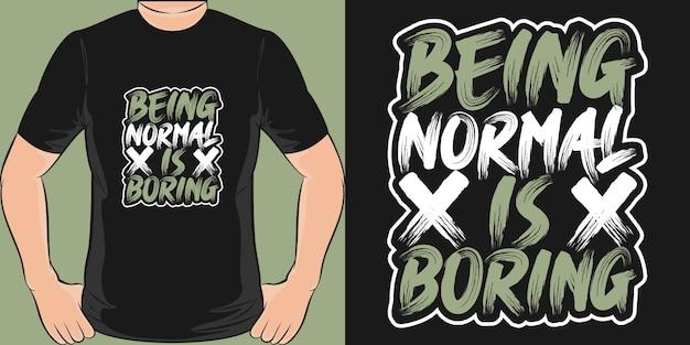 Bycie normalnym jest nudne. unikalny i modny projekt koszulki