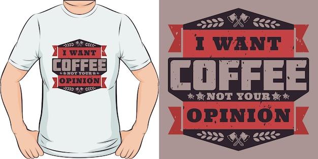 Chcę kawy, a nie twoja opinia. unikalny i modny projekt koszulki z kawą