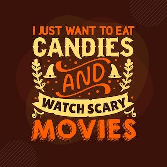 Chcę tylko jeść cukierki i oglądać przerażające filmy typografia szablon cytatu premium vector design