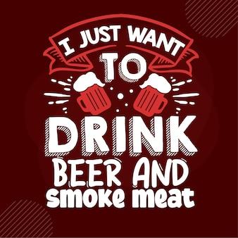 Chcę tylko pić piwo i palić mięso typografia szablon cytatu premium vector design