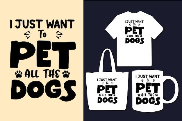 Chcę tylko pogłaskać wszystkie psy z typografią cytatów projektowych