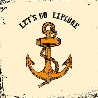 Chodźmy eksplorować. vintage ręcznie rysowane kotwicy na tło grunge. element logo, godła, plakatu, nadruku na koszulce.