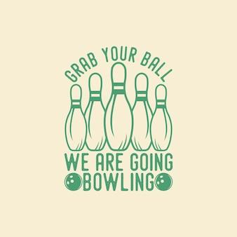 Chwyć piłkę idziemy w kręgle typografia vintage ilustracja projekt koszulki