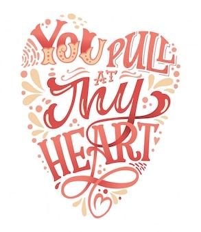 Ciągniesz za moje ręcznie rysowane walentynki napis do druku. projekt karty z pozdrowieniami w kształcie serca. romantyczna ilustracja.
