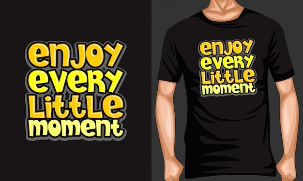 Ciesz się każdą chwilą literowanie cytatów typografii na koszulce