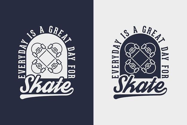 Codziennie jest świetny dzień na skateboarding vintage skateboarding t shirt design illustration