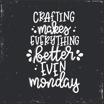 Crafting sprawia, że wszystko jest lepsze, nawet poniedziałkowe napisy, motywacyjny cytat