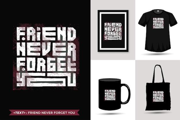 Cytat motywacja tshirt przyjaciel nigdy cię nie zapomni do druku. modny napis typografii pionowy szablon projektu