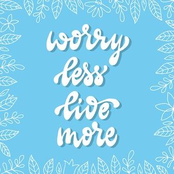 """Cytat motywacyjny """"martw się mniej, żyj więcej"""""""