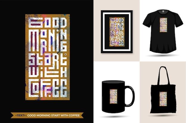 Cytat motywacyjny tshirt dzień dobry zacznij od kawy. modny szablon typografii z napisem w pionie do druku t shirt moda plakat odzieżowy, torba na ramię, kubek i gadżety