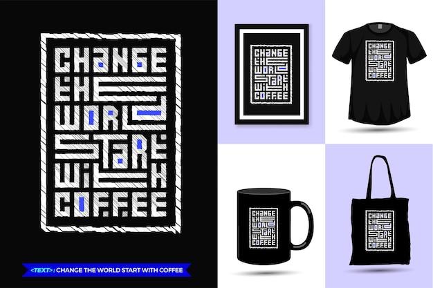 Cytat motywacyjny tshirt zmień świat zacznij od kawy. modny szablon typografii z napisem w pionie do druku t shirt moda plakat odzieżowy, torba na ramię, kubek i gadżety