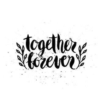 Cytat. razem na zawsze. ręcznie rysowane plakat typografii. na kartki okolicznościowe, walentynki, ślub, plakaty, wydruki lub dekoracje do domu.ilustracja wektorowa