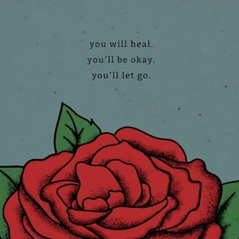 Cytat z czerwonej róży w stylu vintage, uzdrowisz, wszystko będzie w porządku, puścisz