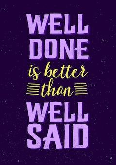 Cytaty motywacyjne, mówiąc, że dobrze zrobione, są lepsze niż dobrze powiedziane - inspirująca mądrość