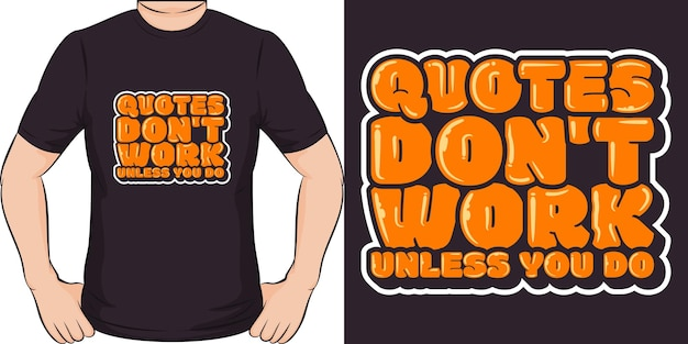 Cytaty nie działają, chyba że to zrobisz. unikalny i modny projekt koszulki z cytatem motywacji.