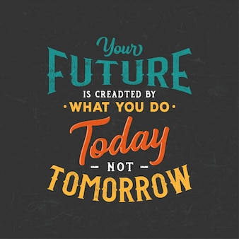 Cytaty typografii motywacyjnej: twoja przyszłość jest tworzona przez to, co robisz dzisiaj, a nie jutro