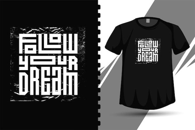 Cytuj follow your dream. modny szablon typografii pionowej do druku t shirt modnej odzieży, plakatu i towaru
