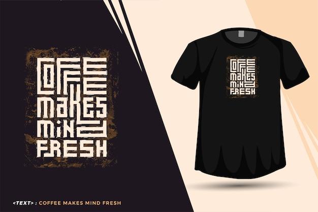 Cytuj kawa sprawia, że umysł jest świeży. modna typografia napis pionowy szablon