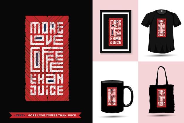 Cytuj modna koszulka motywacyjna więcej miłości do kawy niż soku.