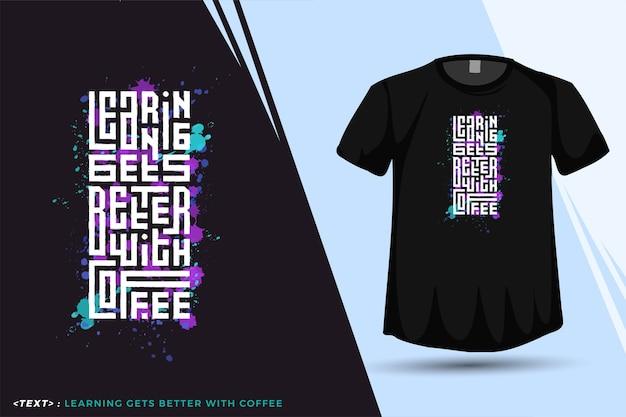 Cytuj nauka staje się lepsza z kawą. modna typografia napis pionowy szablon