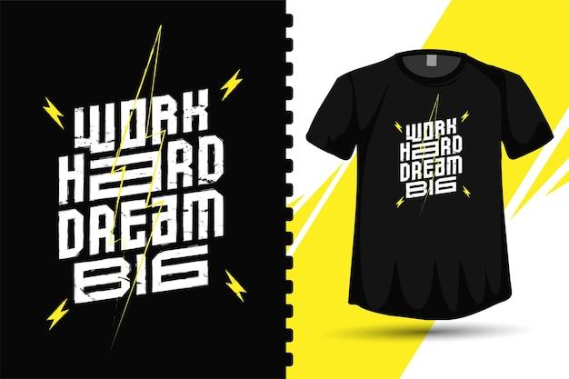 Cytuj pracuj ciężko sen duży, modny szablon pionowy typografii do drukowania t-shirt modowych ubrań, plakatów i towarów