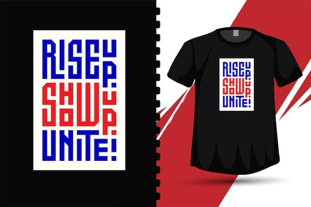 Cytuj rise up show up unite kwadratowy pionowy szablon typografii do drukowania plakatów z koszulkami odzieżowymi i towarów