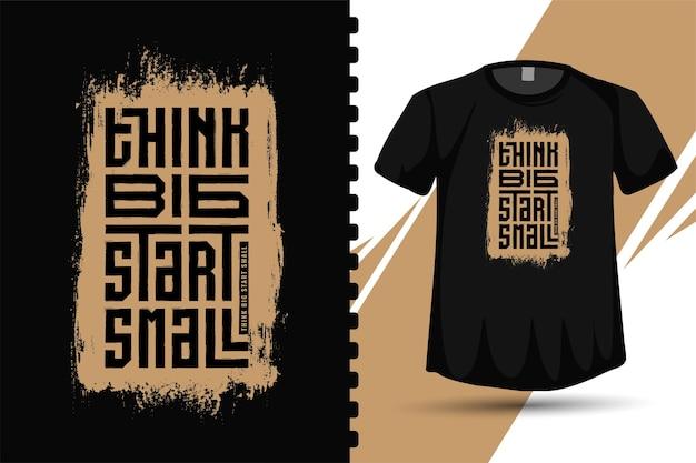 Cytuj think big start small. modny szablon typografii pionowej do druku t shirt modnej odzieży, plakatu i towaru