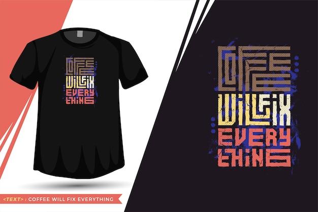 Cytuj tshirt coffee naprawi wszystko. modny szablon typografii pionowej do drukowania t-shirtów modnej odzieży, torby na ramię, kubka i towarów