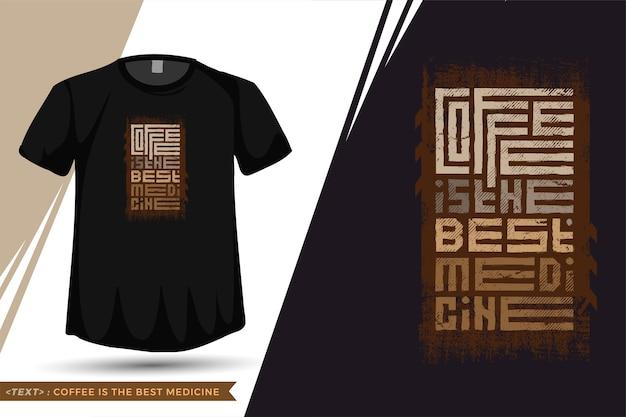 Cytuj tshirt kawa jest najlepszym lekarstwem. modny pionowy szablon typografii na koszulkę z nadrukiem