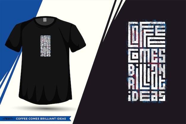 Cytuj tshirt kawa przychodzi genialne pomysły. modny szablon typografii pionowej