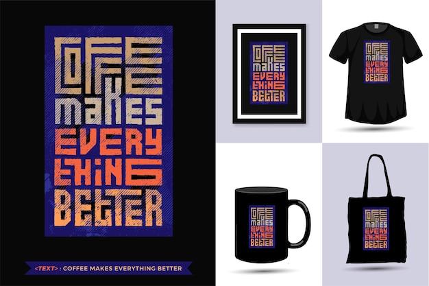 Cytuj tshirt kawa sprawia, że wszystko jest lepsze.