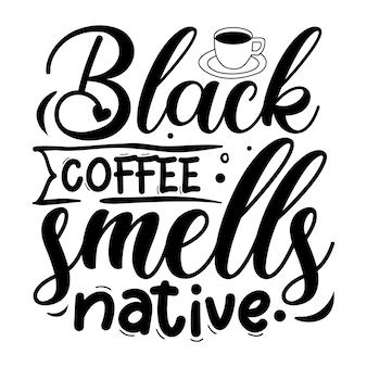 Czarna kawa pachnie natywną typografią szablon cytatu premium vector design