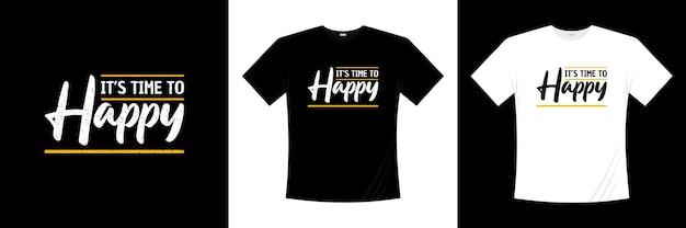 Czas na szczęśliwy projekt koszulki typograficznej. mówiąc, fraza, cytaty koszulka.