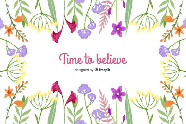 Czas uwierzyć. napis cytat z motywem kwiatowym i kwiatami