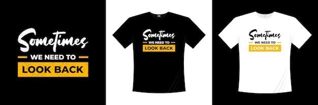 Czasami musimy spojrzeć wstecz na projekt koszulki z typografią. mówiąc, fraza, cytaty t shirt.