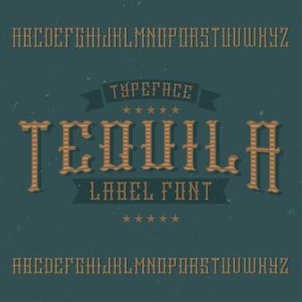 Czcionka etykiety vintage o nazwie tequila. dobry do wykorzystania w dowolnych etykietach napojów alkoholowych w stylu retro.