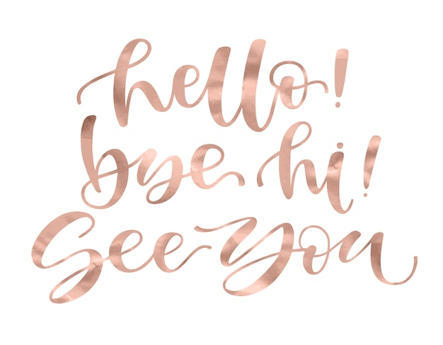 Cześć, cześć, do zobaczenia. inspirujący cytat ekspresyjny odręczny złotej róży modny kolor