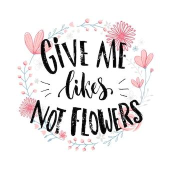 Daj mi lajki, nie kwiaty. zabawny cytat o polubieniach w mediach społecznościowych i relacjach. żart mówiąc na różowy ręcznie rysowane wieniec z kwiatów.