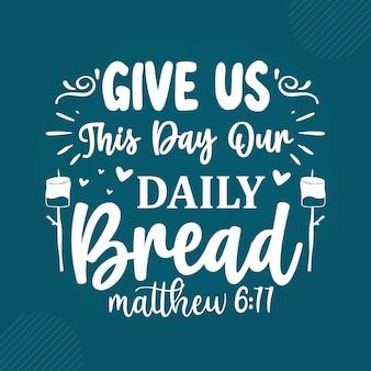 Daj nam ten dzień nasz chleb powszedni premium pismo napis wektor projekt