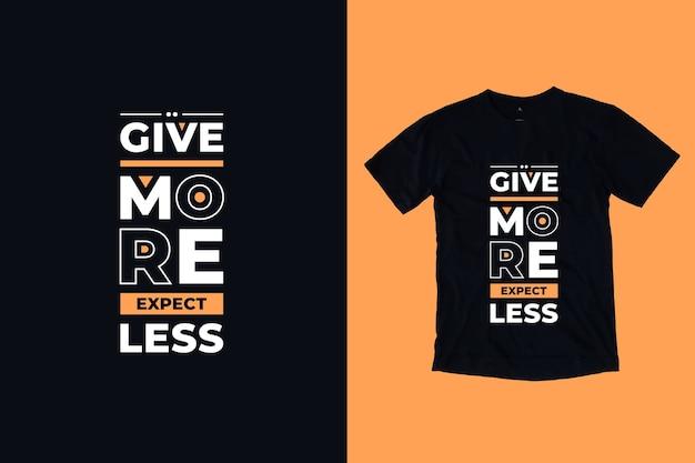 Daj więcej, oczekuj mniej nowoczesnych motywacyjnych cytatów projekt koszulki
