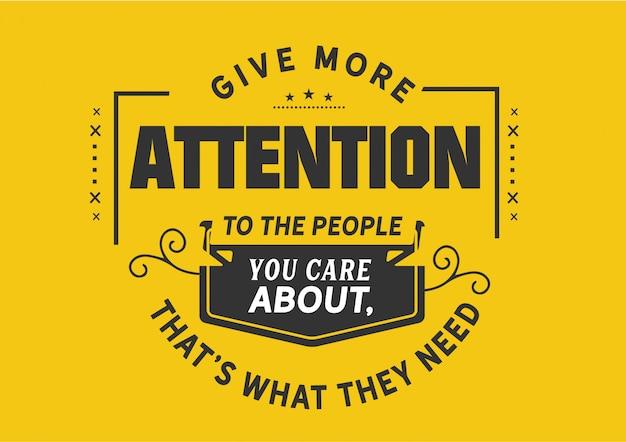 Daj więcej uwagi osobom, na których ci zależy,