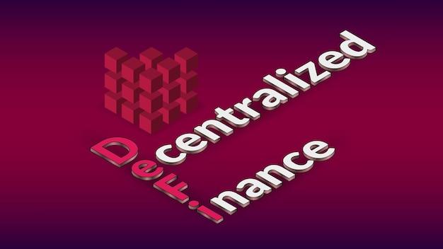 Definiowanie zdecentralizowanych finansów, kolorowy tekst izometryczny z kostką na czerwono. element projektu na baner lub aktualności. ekosystem aplikacji i usług finansowych w oparciu o publiczne blockchainy.