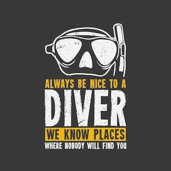 Design zawsze bądź miły dla nurka znamy miejsce, w którym nikt cię nie znajdzie z okularami do nurkowania