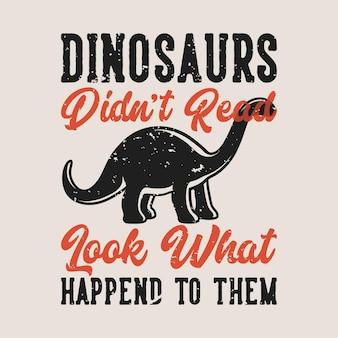 Dinozaury w stylu vintage z hasłem typografii nie przeczytały, co się z nimi stało, jeśli chodzi o projekt koszulki