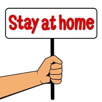 """Dłoń trzymająca znak z napisem """"zostań w domu"""" na białym tle. okrzyk bojowy podczas pandemii. ilustracja wektorowa."""